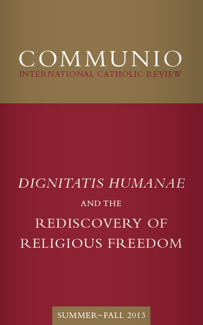 Communio - Summer-Fall 2013 - Dignitatis Humanae and the Rediscovery of Religious Freedom