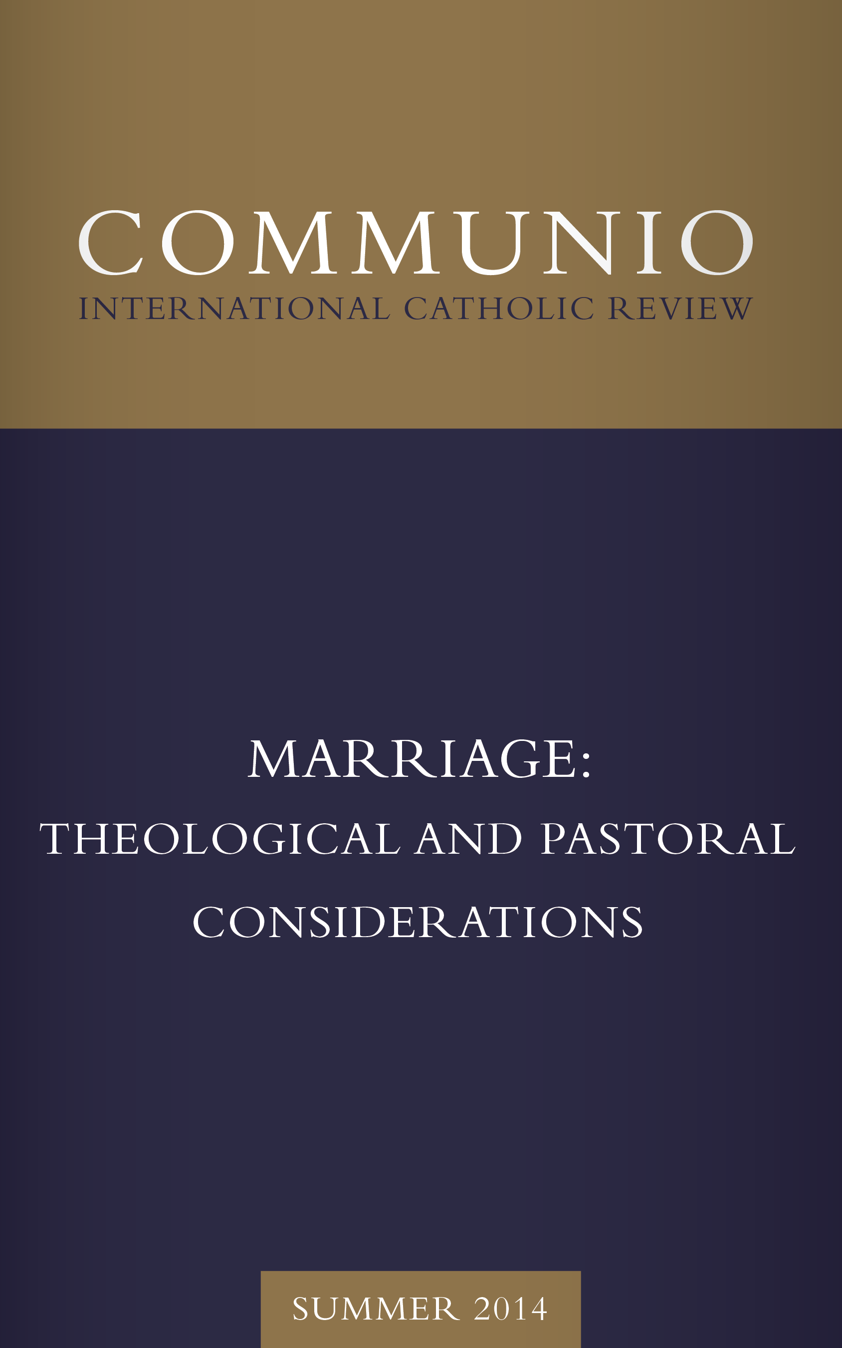 Communio - Summer 2014 - Marriage: Theological and Pastoral Considerations