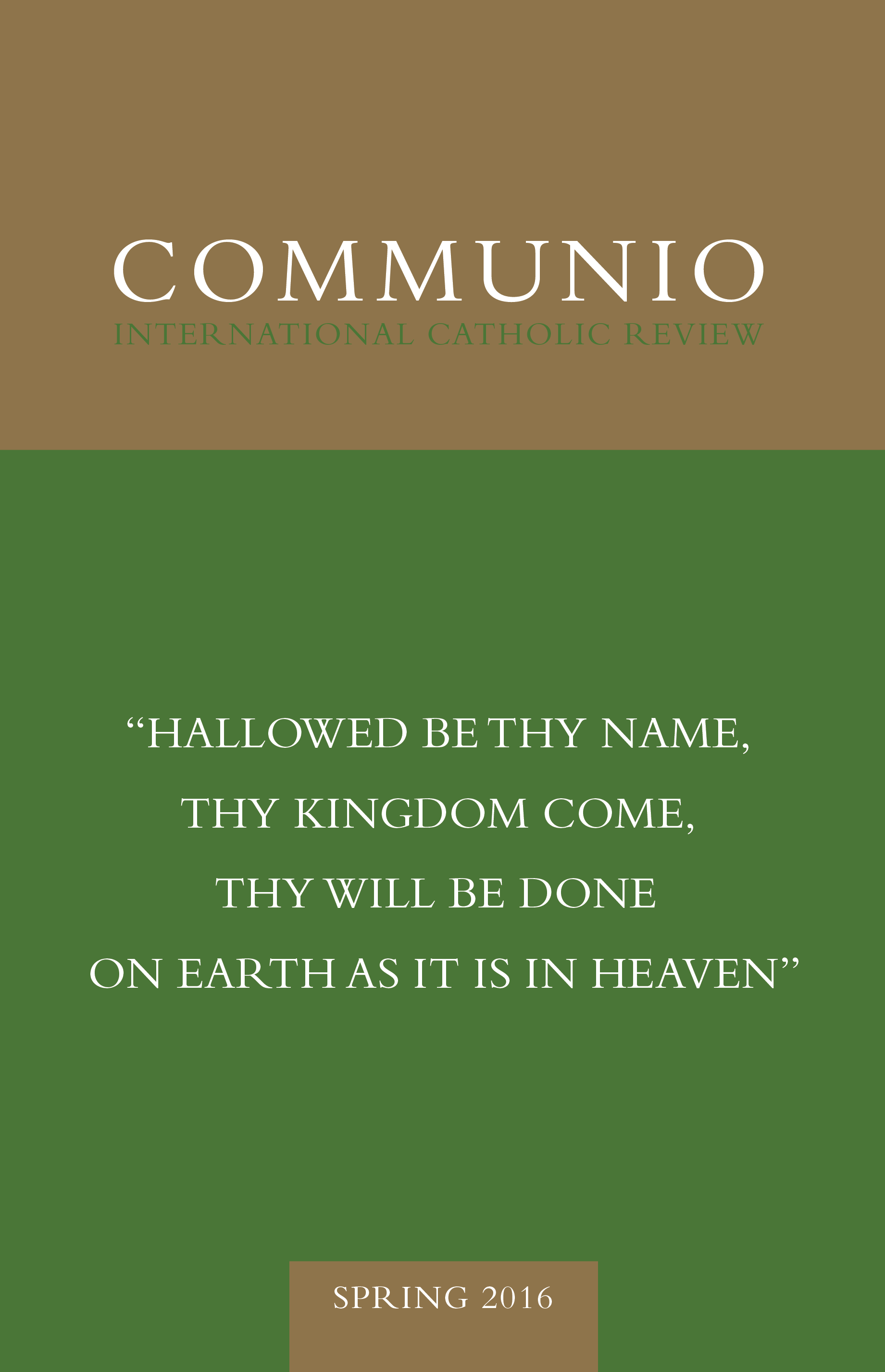 "Communio - Spring 2016 - ""Hallowed Be Thy Name, Thy Kingdom Come, Thy Will Be Done on Earth as It Is in Heaven"""