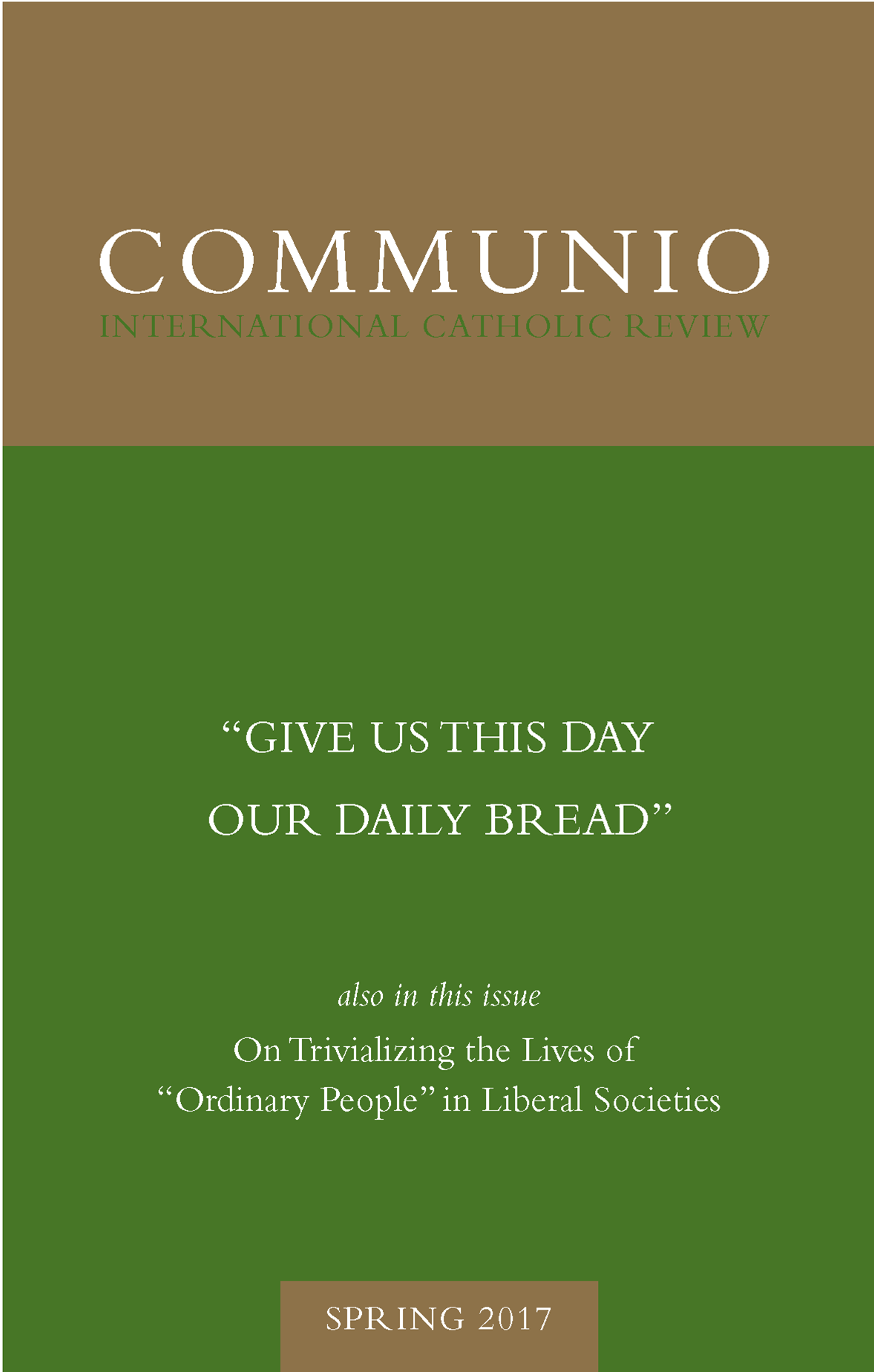 "Communio - Spring 2017 - ""Give Us This Day Our Daily Bread"""