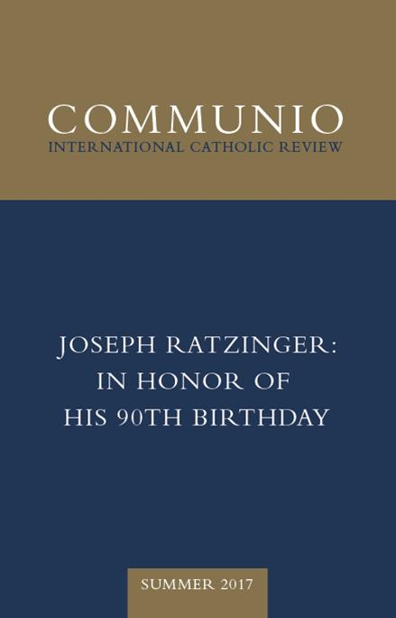 Communio - Summer 2017 - Joseph Ratzinger: In Honor of His 90th Birthday (photocopy)
