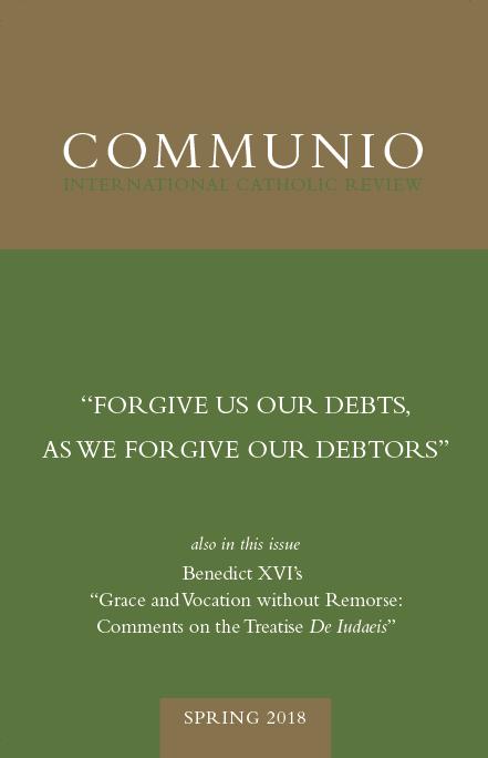 "Communio - Spring 2018 - ""Forgive Us Our Debts, As We Forgive Our Debtors"""