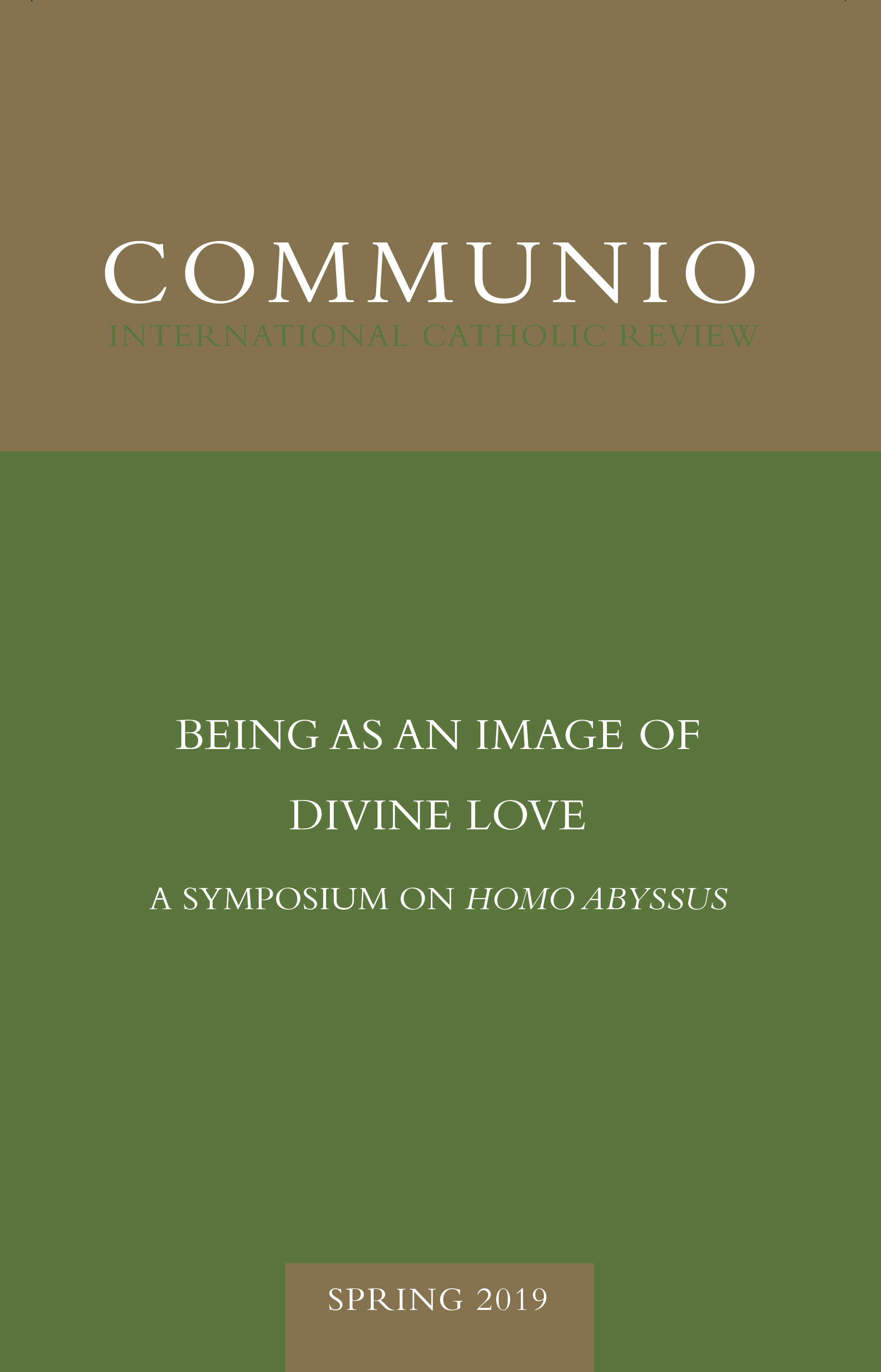 Communio - Spring 2019 - Being as an Image of Divine Love: A Symposium on Homo Abyssus