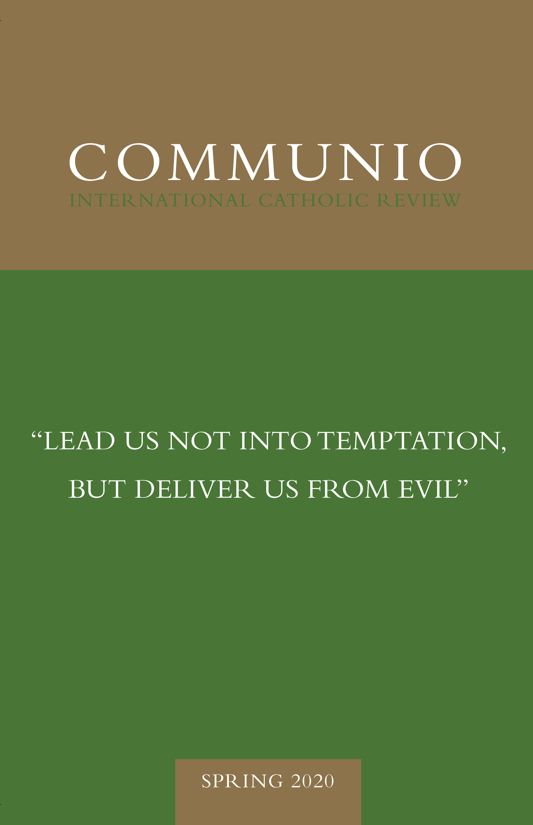 "Communio - Spring 2020 - ""Lead Us Not into Temptation, but Deliver Us from Evil"""