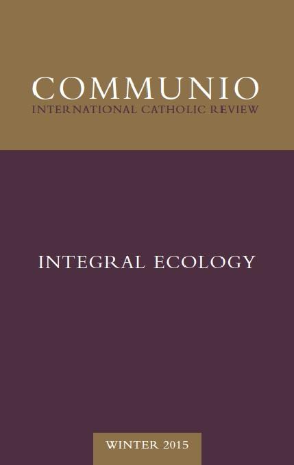 Communio - Winter 2015 - Integral Ecology